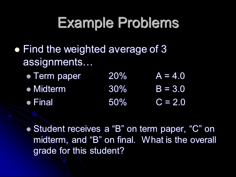 Example Problems Find the weighted average of 3 assignments…