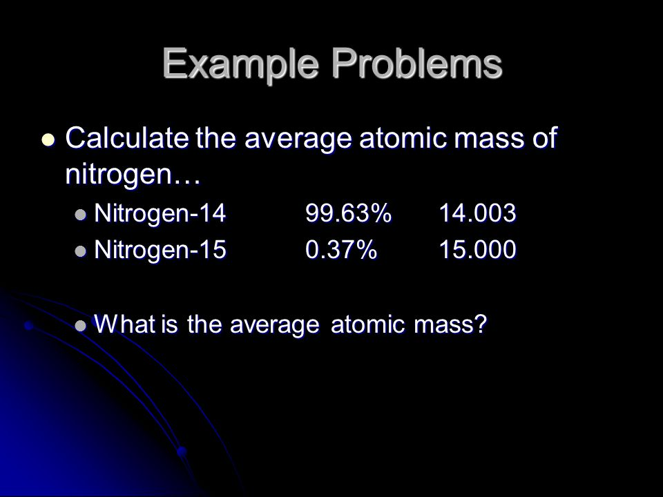 Example Problems Calculate the average atomic mass of nitrogen…