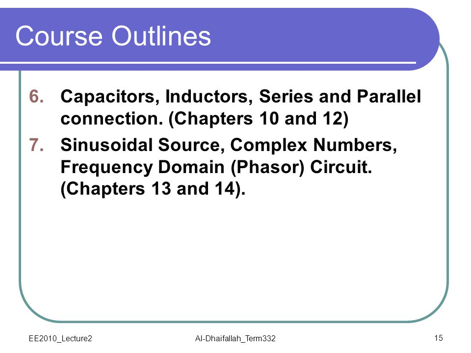 Course Outlines Capacitors, Inductors, Series and Parallel connection. (Chapters 10 and 12)