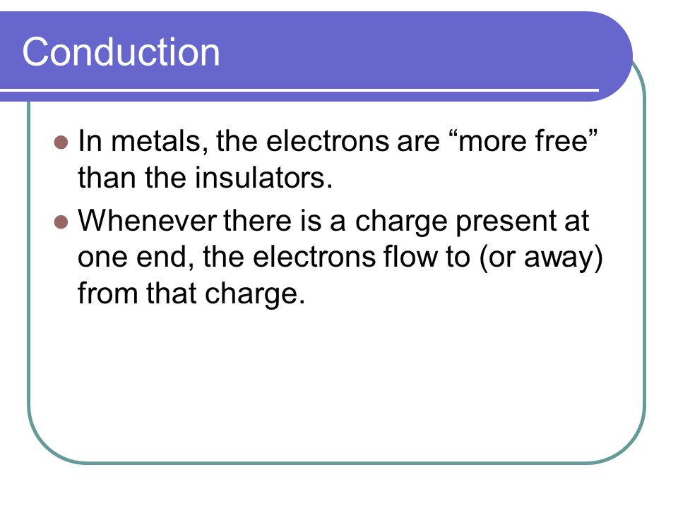 Conduction In metals, the electrons are more free than the insulators.