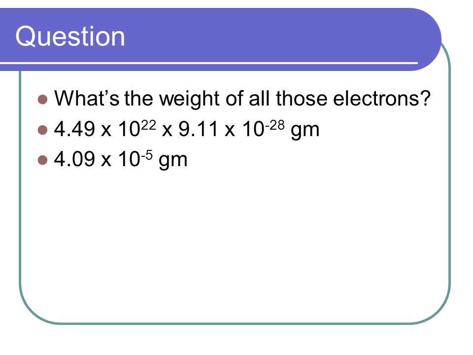 Question What's the weight of all those electrons