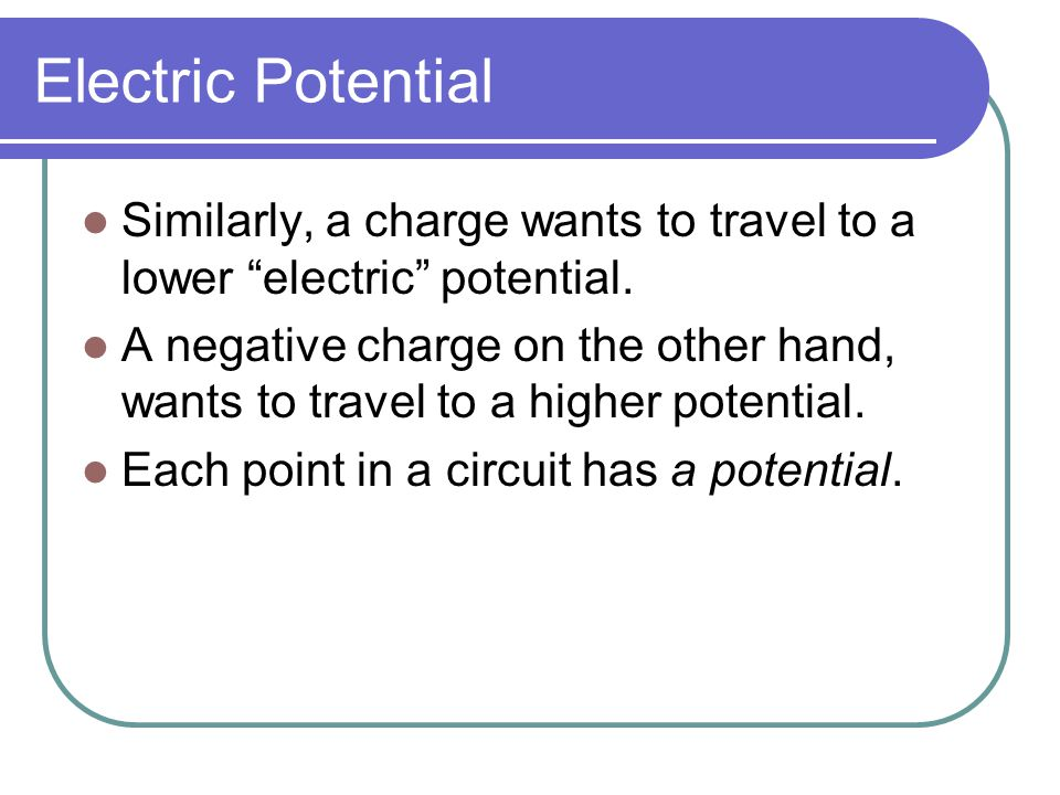 Electric Potential Similarly, a charge wants to travel to a lower electric potential.