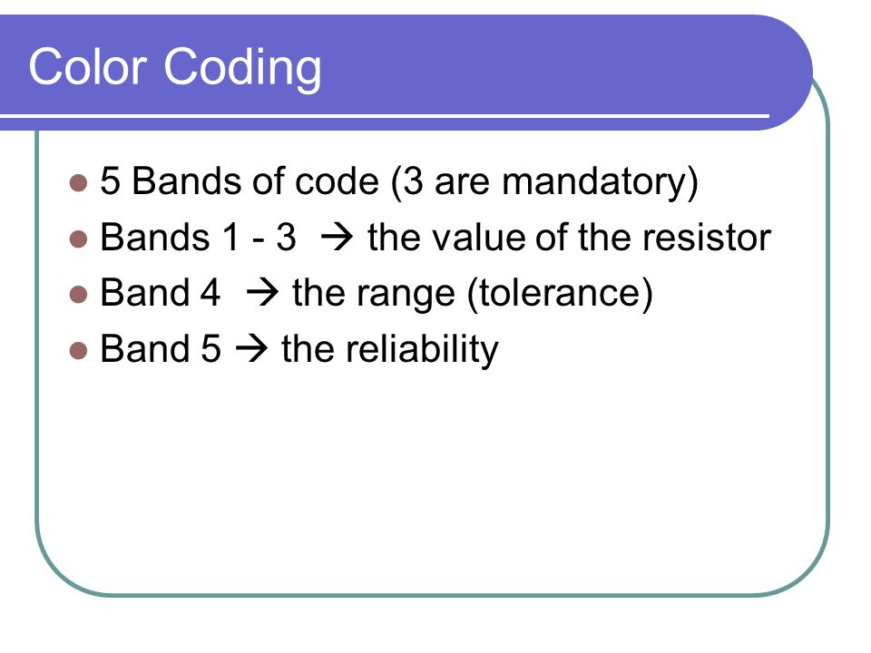 Color Coding 5 Bands of code (3 are mandatory)