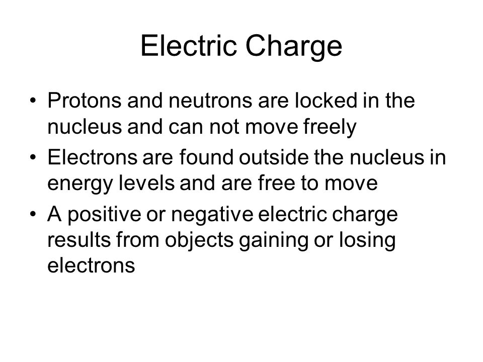 Electric Charge Protons and neutrons are locked in the nucleus and can not move freely.