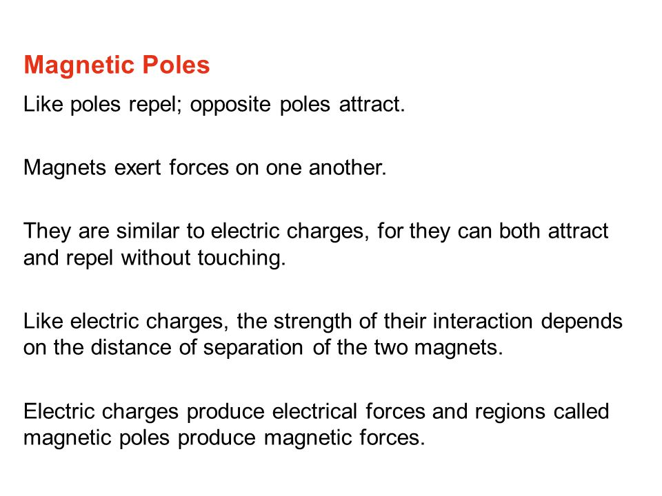 Magnetic Poles Like poles repel; opposite poles attract.