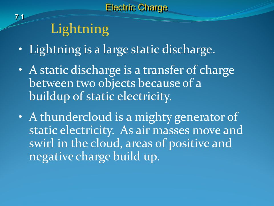 Lightning Lightning is a large static discharge.