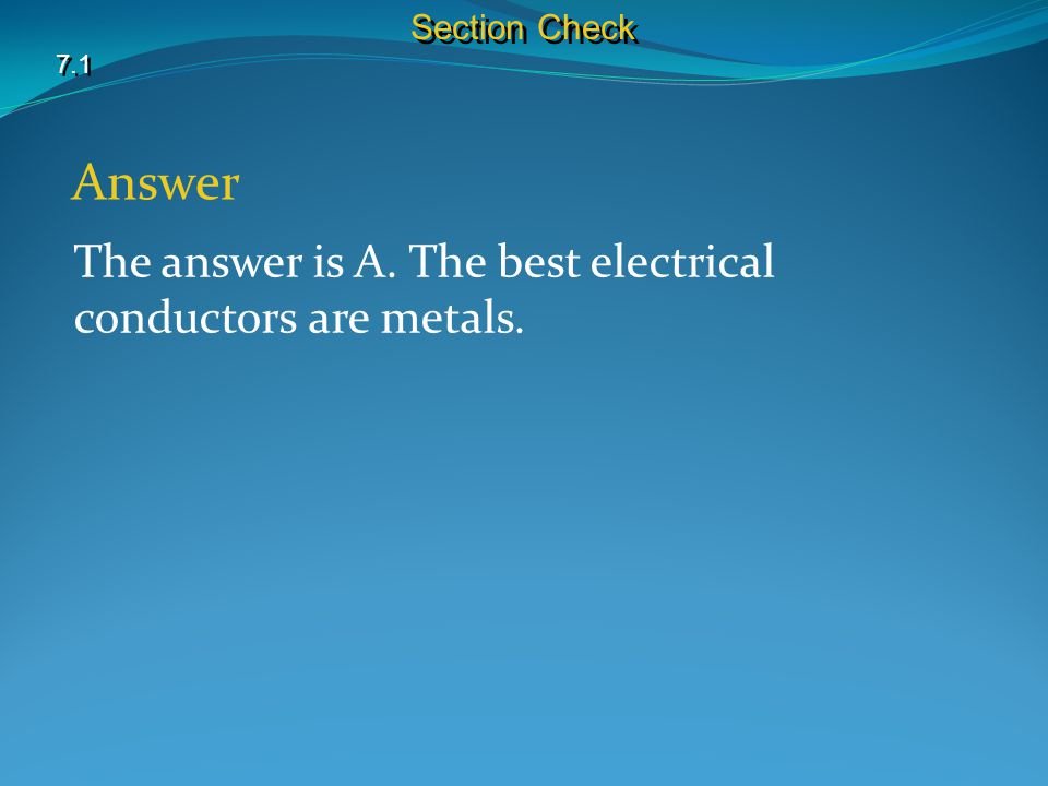 Answer The answer is A. The best electrical conductors are metals.