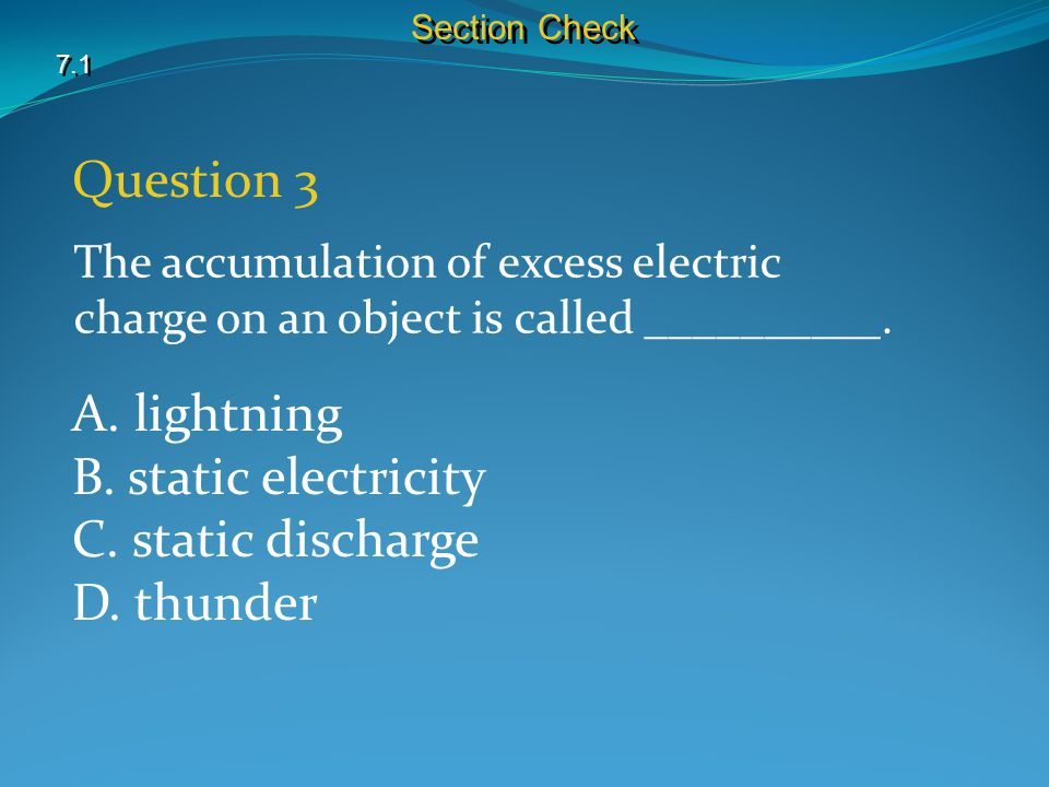 Question 3 A. lightning B. static electricity C. static discharge