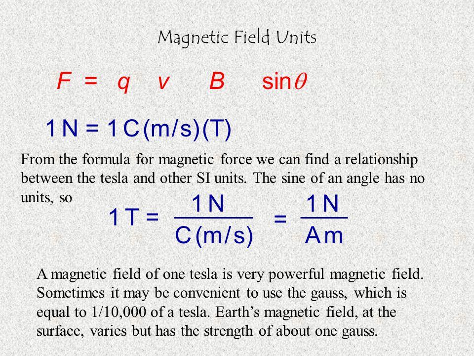F = q v B sin 1 N = 1 C (m / s) (T) 1 N 1 N 1 T = = C (m / s) A m