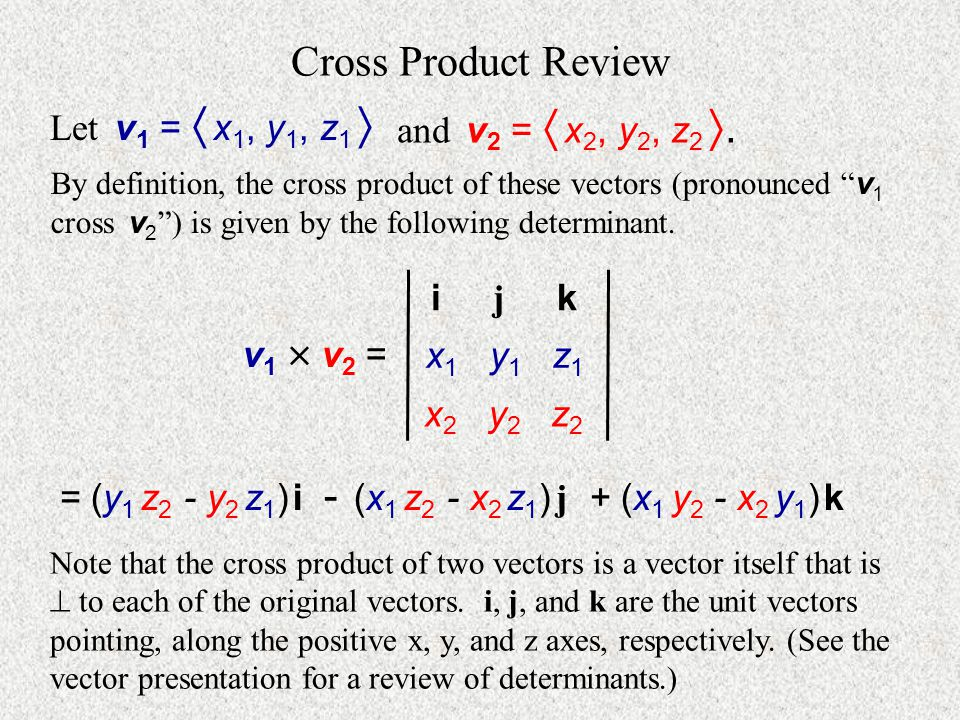 Cross Product Review Let v1 =  x1, y1, z1  and v2 =  x2, y2, z2 .
