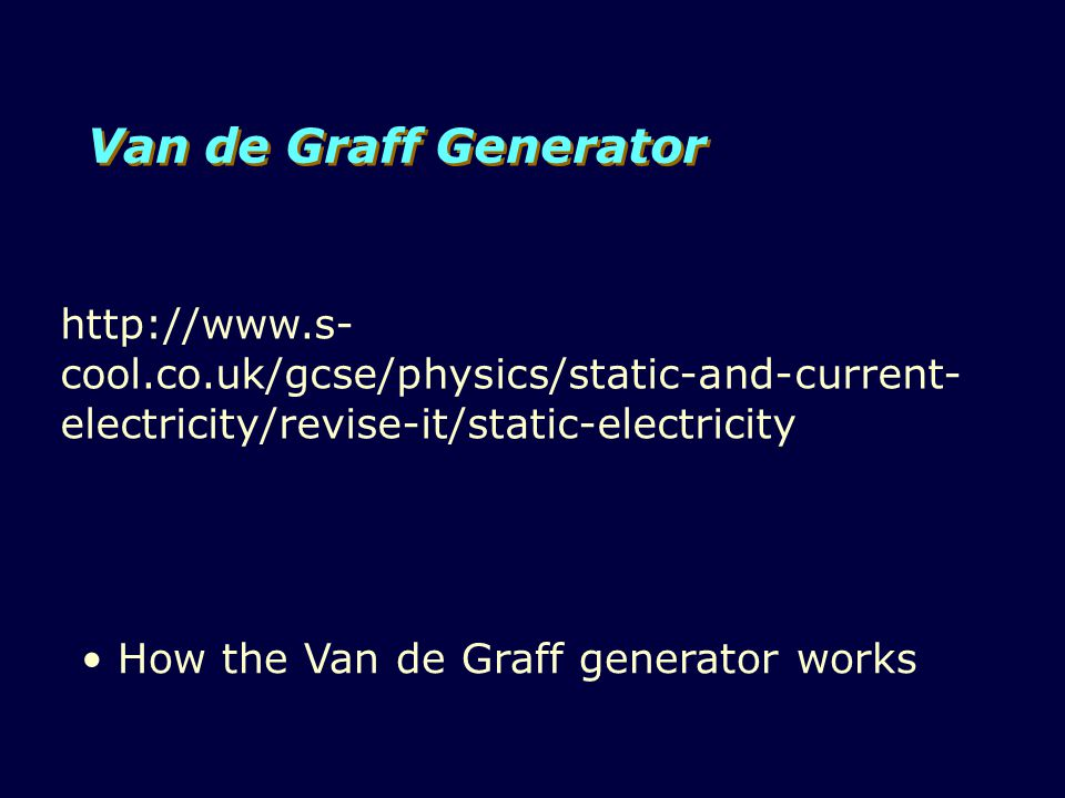 Van de Graff Generator http://www.s-cool.co.uk/gcse/physics/static-and-current-electricity/revise-it/static-electricity.