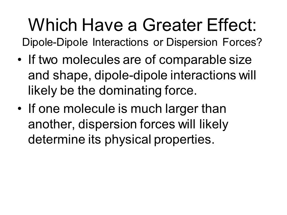 Which Have a Greater Effect: Dipole-Dipole Interactions or Dispersion Forces