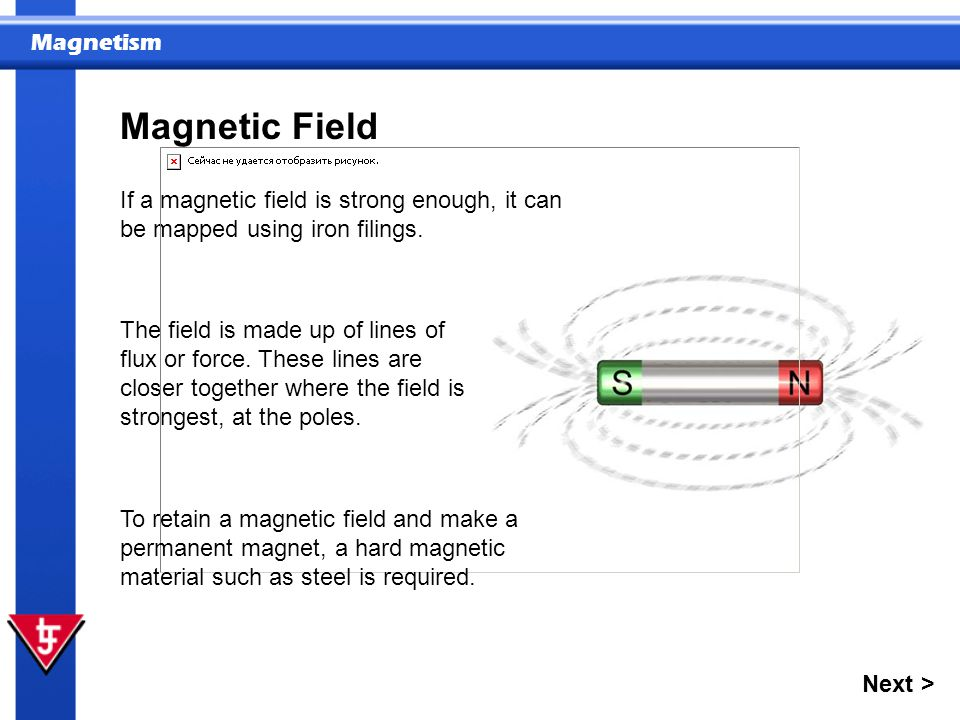 Magnetic Field If a magnetic field is strong enough, it can be mapped using iron filings.
