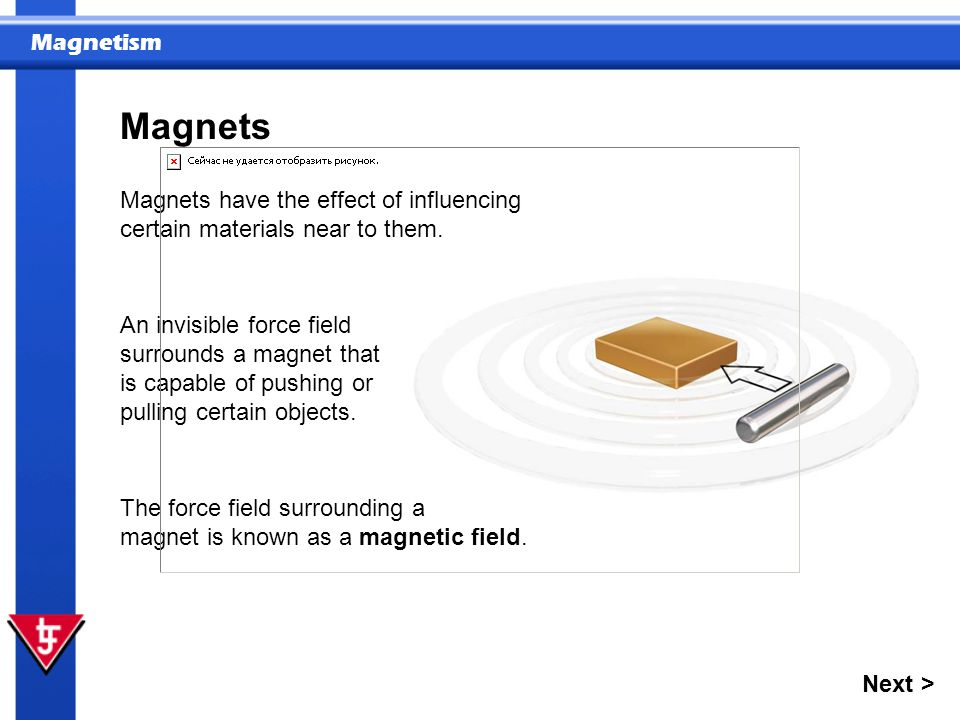 Magnets Magnets have the effect of influencing certain materials near to them.
