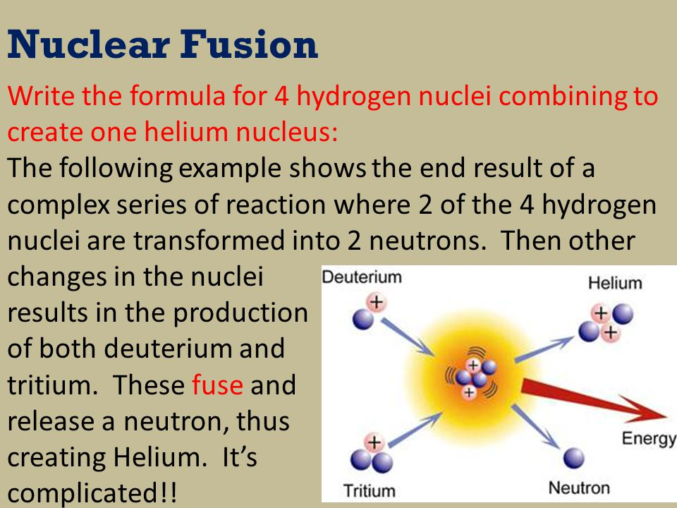 Nuclear Fusion Write the formula for 4 hydrogen nuclei combining to create one helium nucleus: