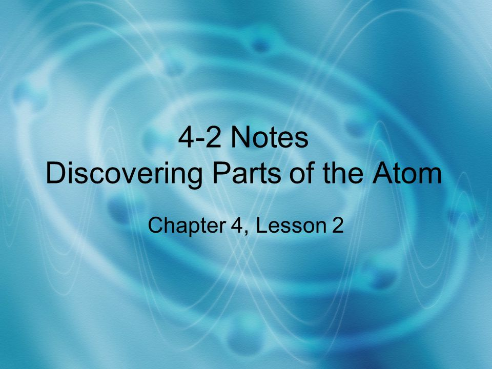 4-2 Notes Discovering Parts of the Atom