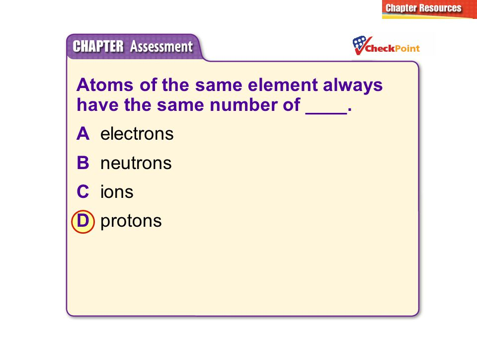 Atoms of the same element always have the same number of ____.