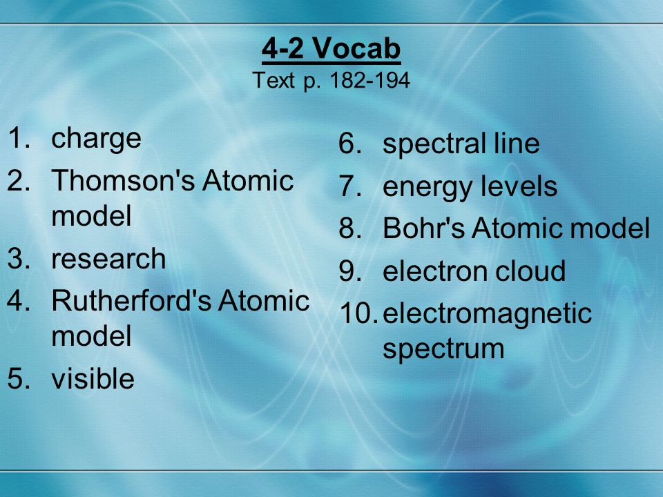 4-2 Vocab Text p. 182-194 charge. Thomson s Atomic model. research. Rutherford s Atomic model. visible.