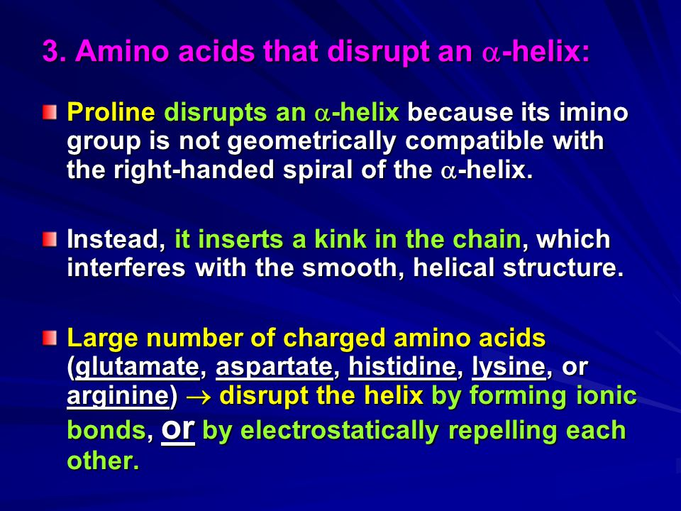3. Amino acids that disrupt an -helix: