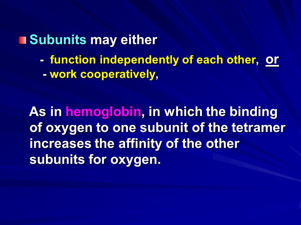 Subunits may either - function independently of each other, or - work cooperatively,
