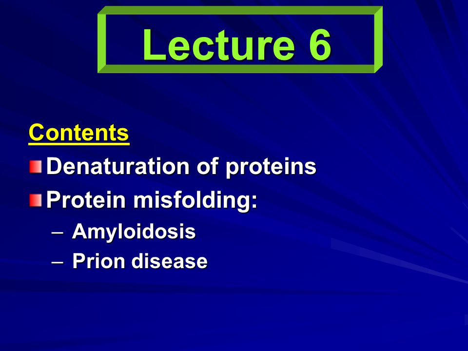 Lecture 6 Contents Denaturation of proteins Protein misfolding: