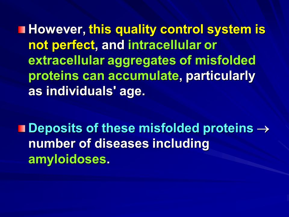 However, this quality control system is not perfect, and intracellular or extracellular aggregates of misfolded proteins can accumulate, particularly as individuals age.
