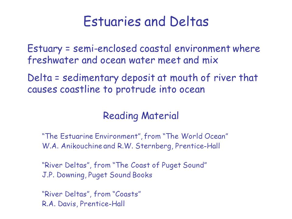 Estuaries and Deltas Estuary = semi-enclosed coastal environment where freshwater and ocean water meet and mix.