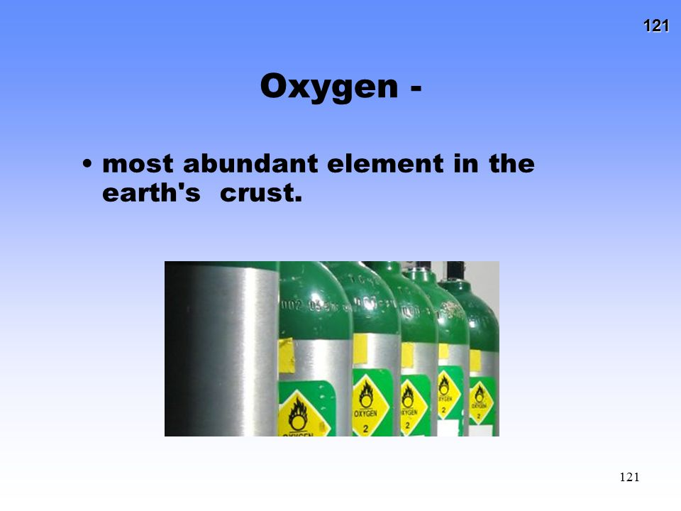 Oxygen - most abundant element in the earth s crust.