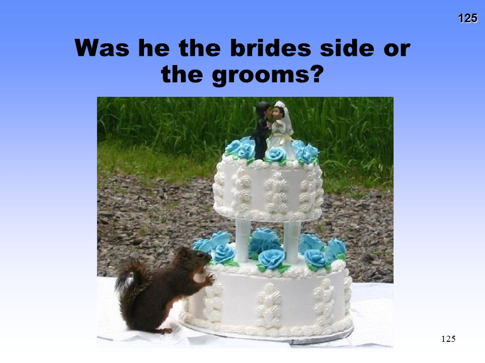 Was he the brides side or the grooms