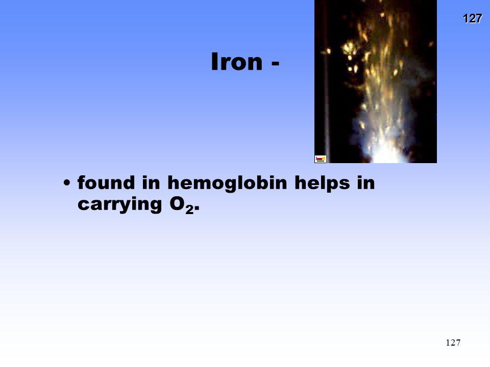 Iron - found in hemoglobin helps in carrying O2.