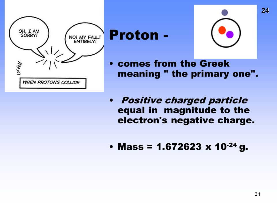 Proton - comes from the Greek meaning the primary one .