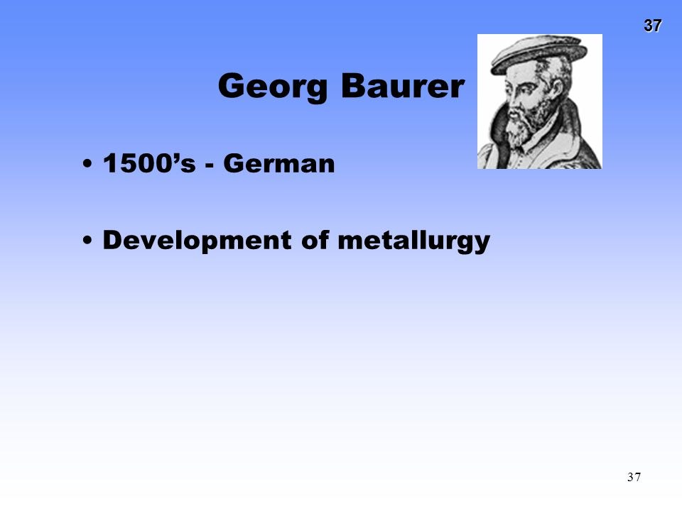 Georg Baurer 1500's - German Development of metallurgy