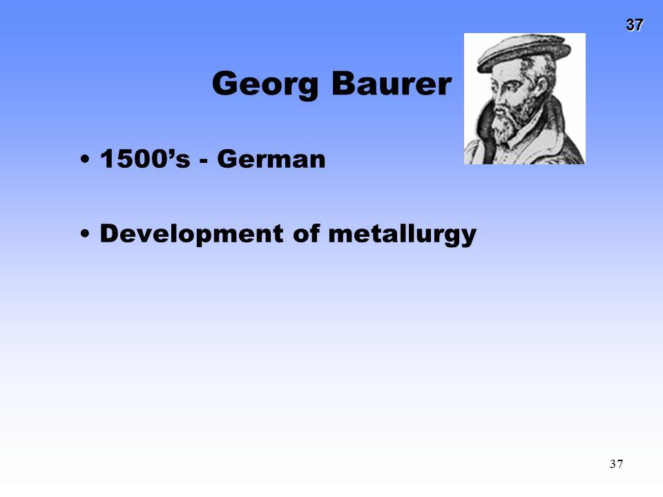 Georg Baurer 1500's - German Development of metallurgy