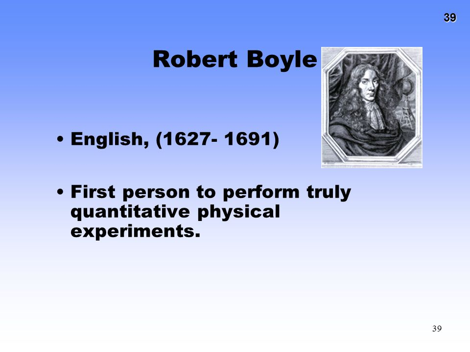Robert Boyle English, (1627- 1691)