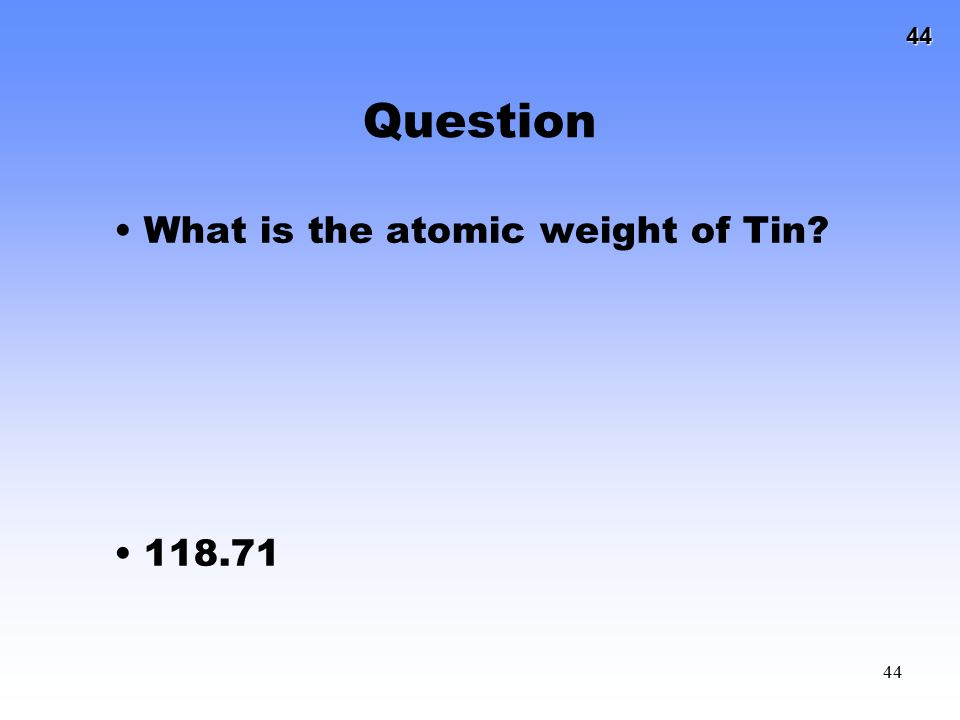 Question What is the atomic weight of Tin 118.71