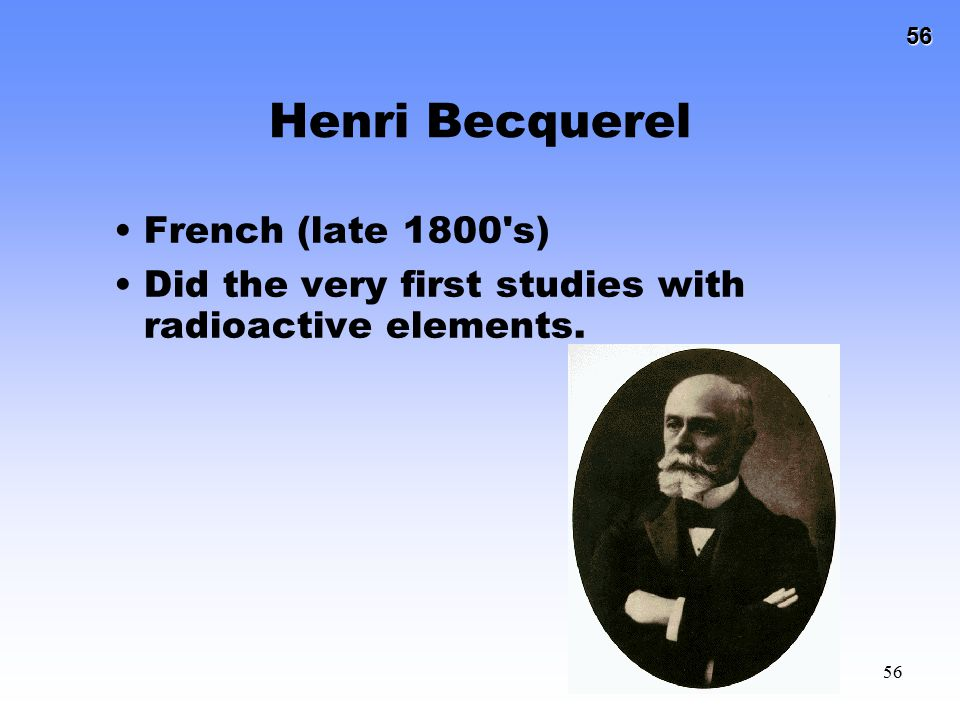 Henri Becquerel French (late 1800 s)