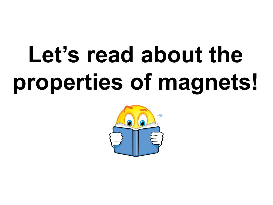 Let's read about the properties of magnets!