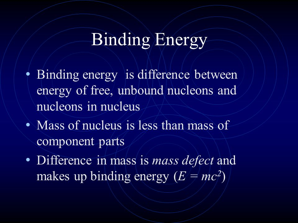Binding Energy Binding energy is difference between energy of free, unbound nucleons and nucleons in nucleus.