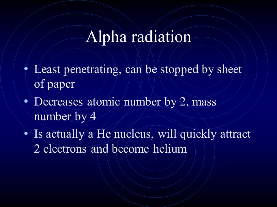 Alpha radiation Least penetrating, can be stopped by sheet of paper