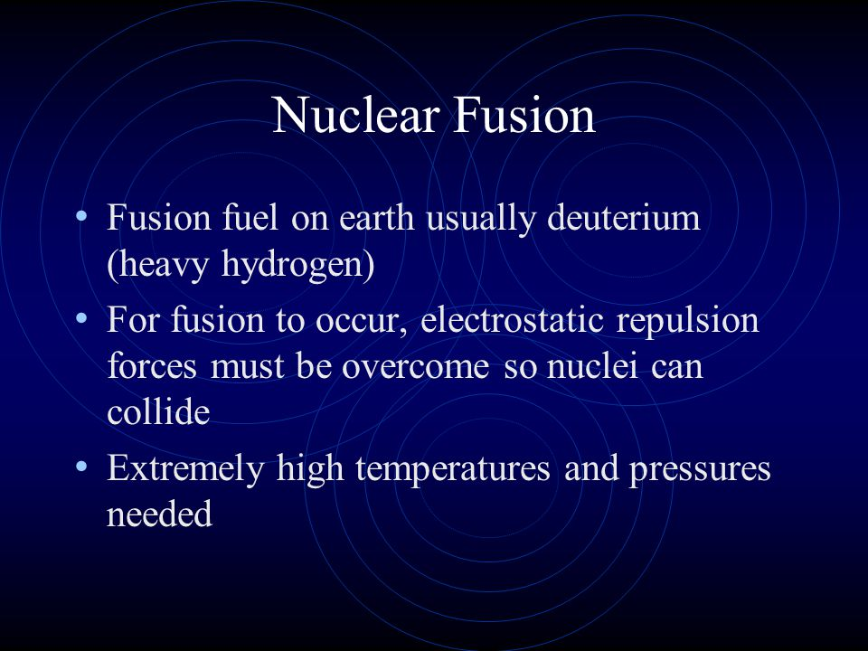 Nuclear Fusion Fusion fuel on earth usually deuterium (heavy hydrogen)