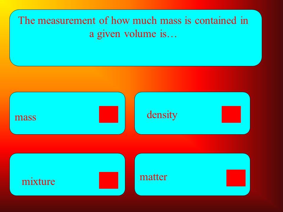 The measurement of how much mass is contained in a given volume is…