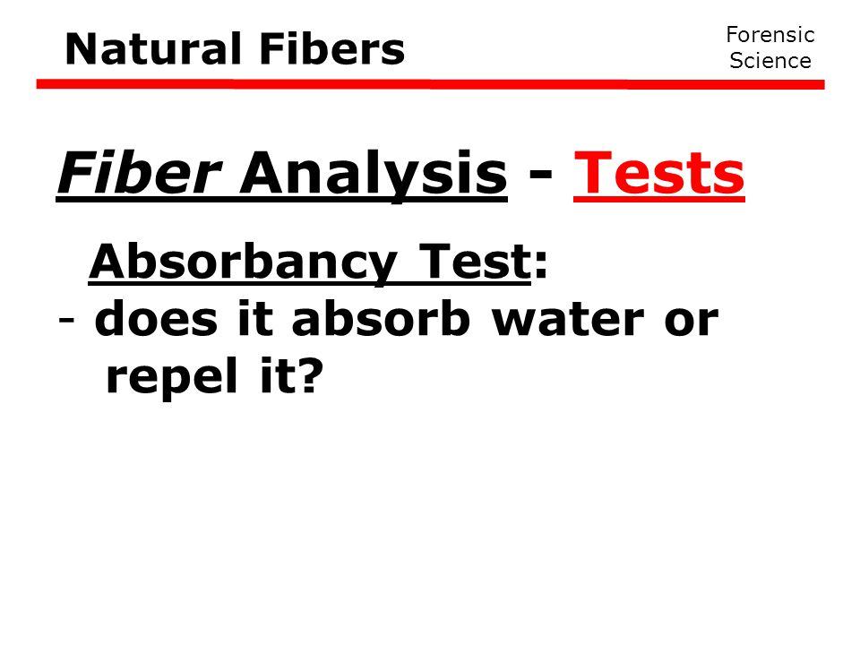 Fiber Analysis - Tests Absorbancy Test: does it absorb water or