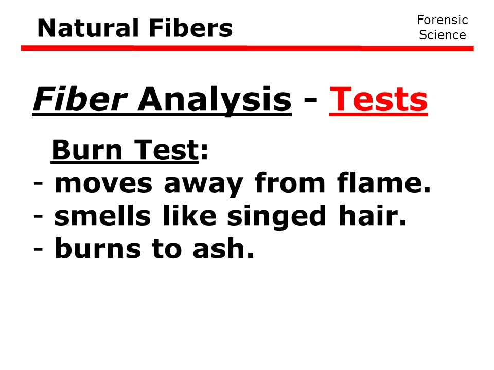 Fiber Analysis - Tests Burn Test: moves away from flame.
