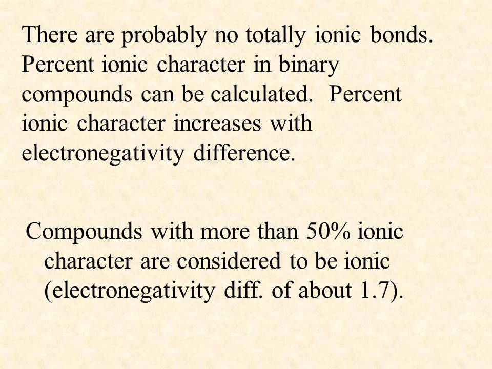 There are probably no totally ionic bonds