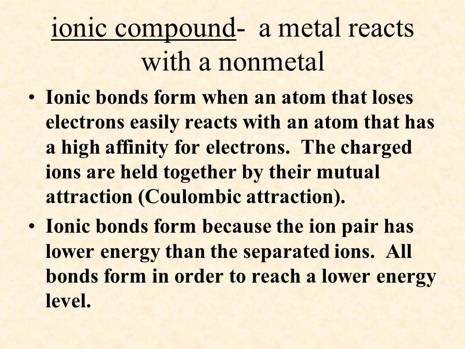 ionic compound- a metal reacts with a nonmetal