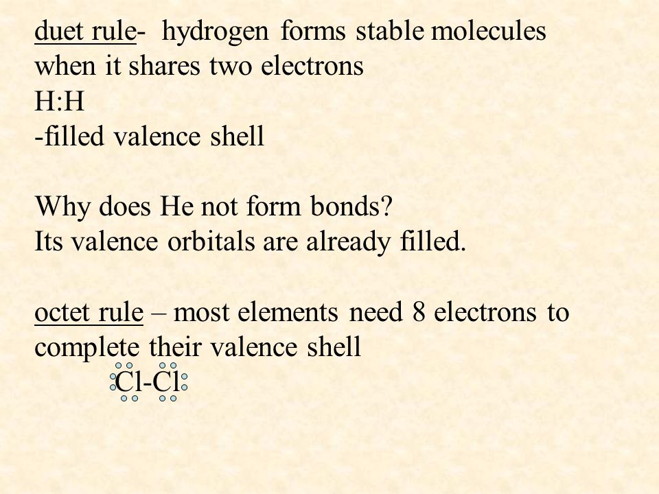 duet rule- hydrogen forms stable molecules when it shares two electrons H:H -filled valence shell Why does He not form bonds.
