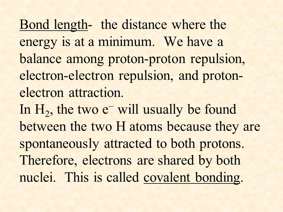 Bond length- the distance where the energy is at a minimum