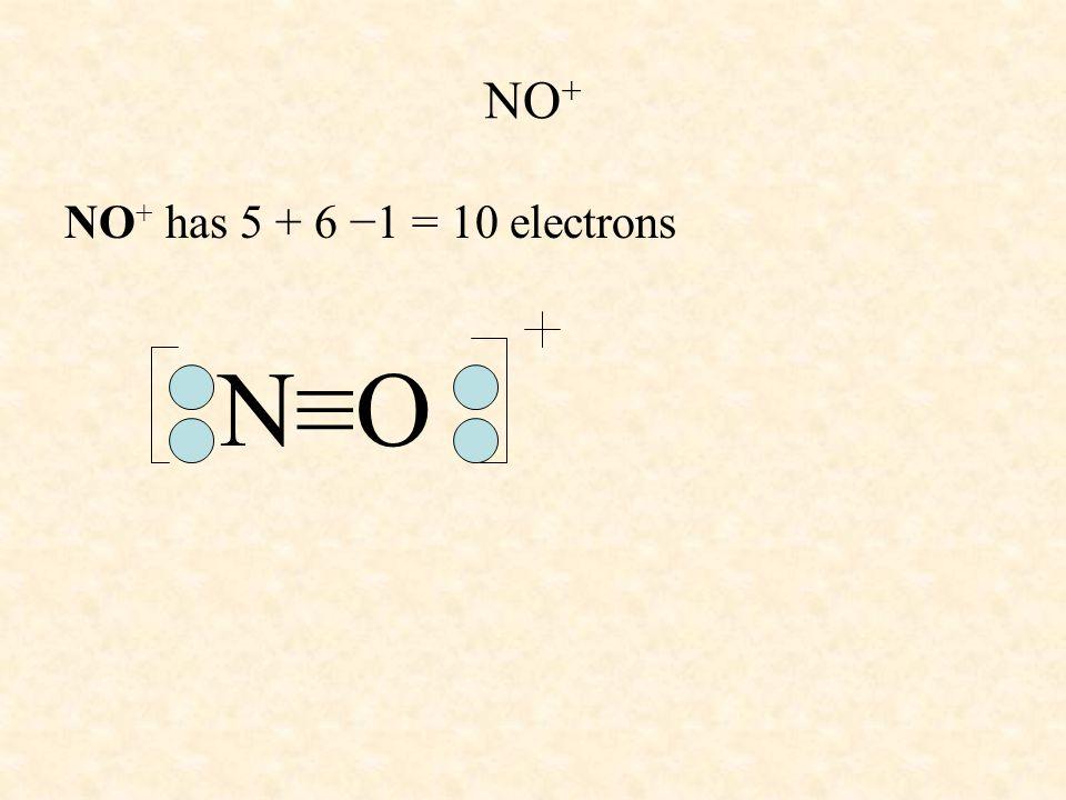 NO+ NO+ has 5 + 6 −1 = 10 electrons N≡O