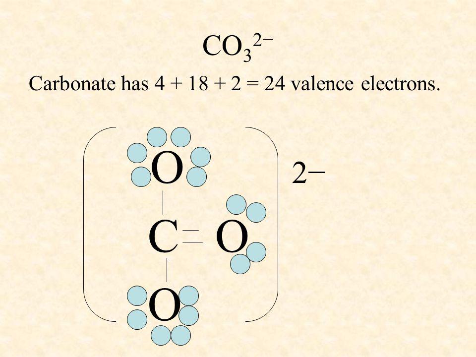 CO32− Carbonate has 4 + 18 + 2 = 24 valence electrons. O 2− C O O