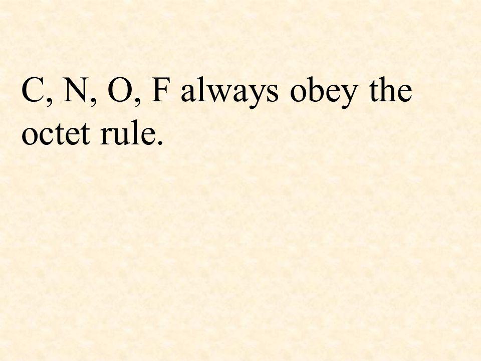 C, N, O, F always obey the octet rule.